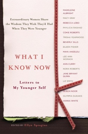 What I Know Now – Letters to My Younger Self